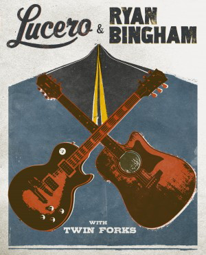 * SOLD OUT *  LUCERO & RYAN BINGHAM with Twin Forks
